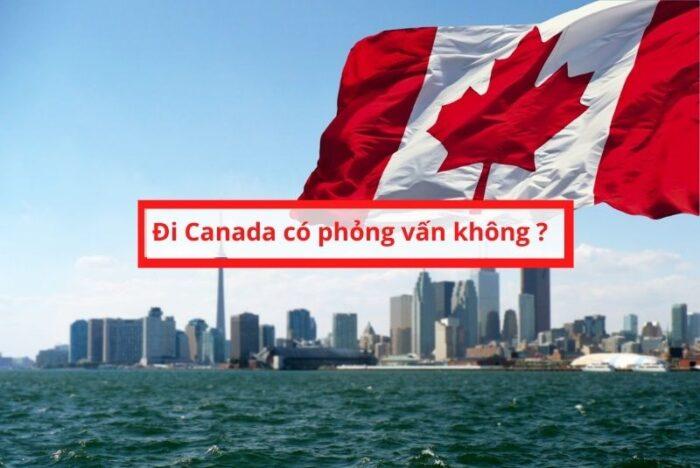 đi Canada có phỏng vấn hay không