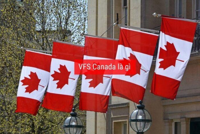 Tìm hiểu VFS Canada là gì