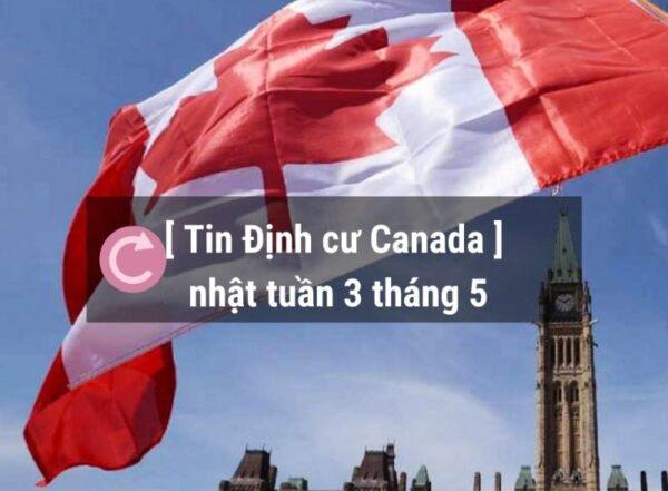 Tin định cư Canada cập nhật tuần 3 tháng 5