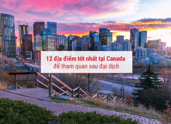 12 địa điểm tốt nhất tại Canada để tham quan sau đại dịch