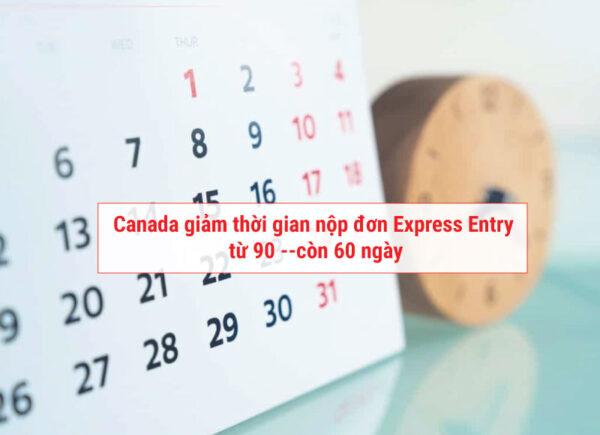 Canada giảm thời gian nộp đơn express entry còn 60 ngày