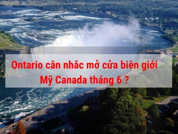 Ontario Canada cân nhắc mở cửa biên giới với Mỹ tháng 6