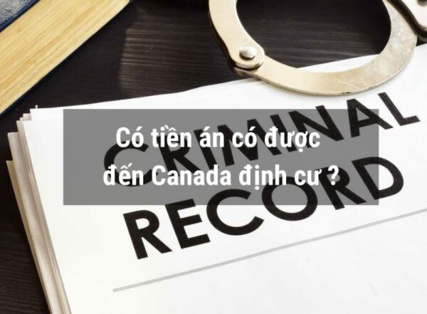 Có tiền án tiền sự có được đi định cư Canada