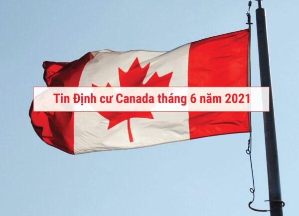 tin định cư Canada tổng hợp tháng 6 năm 2021